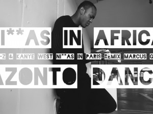 Azonto Dance Jay-Z & Kanye West - Ni**as In Paris - Marcus Gram Remix Niggas In Africa