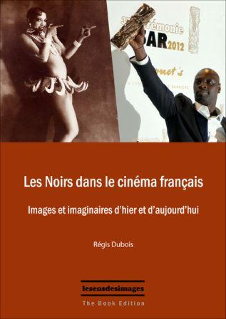 Les Noirs dans le cinéma français, un livre de Régis Dubois