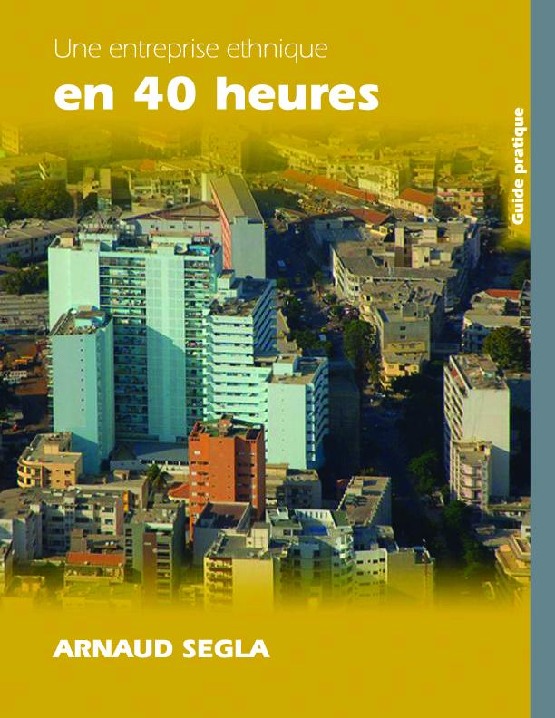 Une entreprise ethnique en 40 heures, un guide d'Arnaud Segla