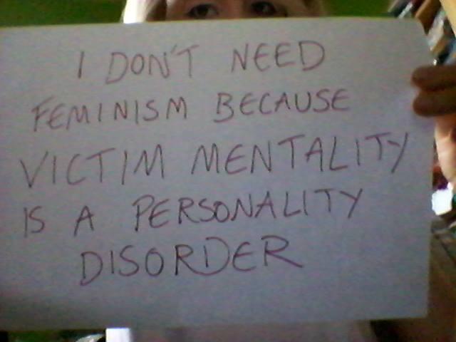 I don't need feminism because victim mentality is a personnality disorder: Je n'ai pas besoin du féminisme parce que la victimisation est un trouble de la personnalité.