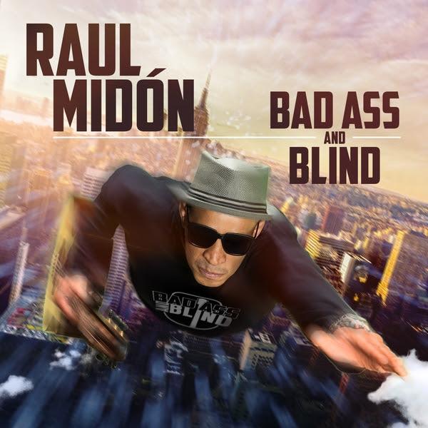 Raul Midón, Nouvel album Bad Ass and Blind